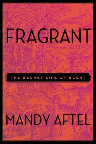Fragrant: The Secret Life of Scent (English Edition)