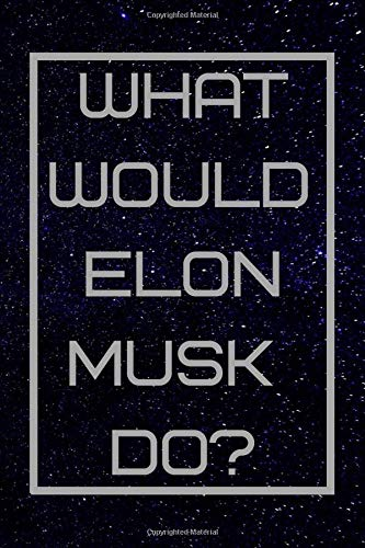 What Would Elon Musk Do?: Notebook/Journal/Diary 100 College Ruled Line A5 Pages 6x9 Inches High Quality Great Gift For Tesla Space X Elon Musk Fans Ideal For Office/Work/School/College/Home