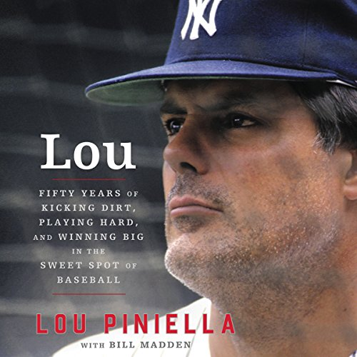 Lou     Fifty Years of Kicking Dirt, Playing Hard, and Winning Big in the Sweet Spot of Baseball              By:                                                                                                                                 Lou Piniella,                                                                                        Bill Madden                               Narrated by:                                                                                                                                 Johnny Heller                      Length: 10 hrs and 4 mins     31 ratings     Overall 4.6