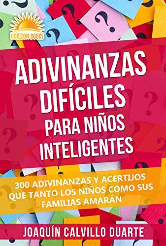 Adivinanzas Difíciles Para Niños Inteligentes : 300 Adivinanzas Y Acertijos Que Tanto Los Niños Como Sus Familias Amarán