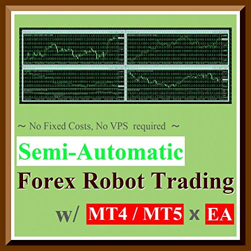 """No Fixed Costs, No VPS required『 How to start \""""Semi-Automatic Forex Robot Trading\"""" with MT4 MT5 x EA 』(w/ 4 videos limited to readers) (English Edition)"""