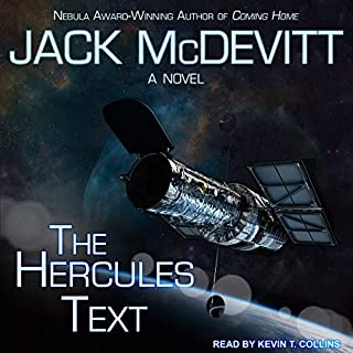 The Hercules Text                   By:                                                                                                                                 Jack McDevitt                               Narrated by:                                                                                                                                 Kevin T. Collins                      Length: 13 hrs and 20 mins     26 ratings     Overall 3.9