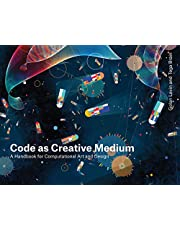 Code As Creative Medium /Anglais: A Handbook for Computational Art and Design