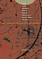 Six Stories from the End of Representation: Images in Painting, Photography, Astronomy, Microscopy, Particle Physics, and Quantum Mechanics, 1980-2000 (Writing Science)