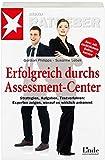 Erfolgreich durchs Assessment-Center: Strategien - Aufgaben -Testverfahren: Experten zeigen, worauf es wirklich ankommt (stern-Ratgeber) - Gordian Philipps