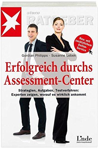 Erfolgreich durchs Assessment-Center: Strategien - Aufgaben -Testverfahren: Experten zeigen, worauf es wirklich ankommt (stern-Ratgeber)