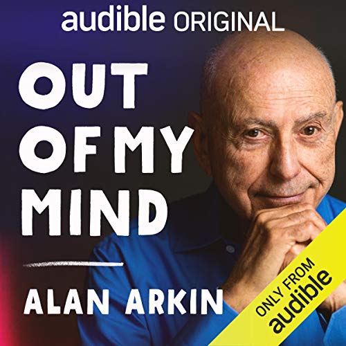 Out of My Mind                   By:                                                                                                                                 Alan Arkin                               Narrated by:                                                                                                                                 Alan Arkin                      Length: 2 hrs and 17 mins     7,463 ratings     Overall 3.9