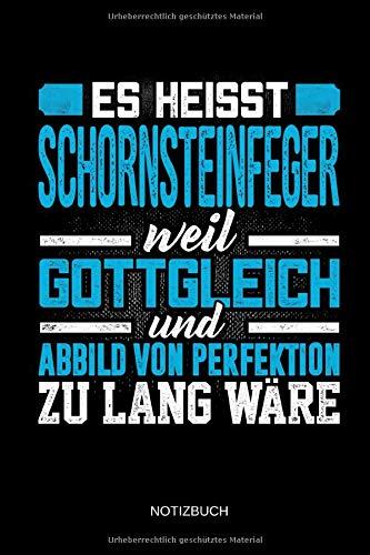 Es heisst Schornsteinfeger weil gottgleich und Abbild von Perfektion zu lang wäre - Notizbuch: Lustiges Schornsteinfeger Notizbuch mit Punktraster. ... Zubehör & Schornsteinfeger Geschenk Idee.