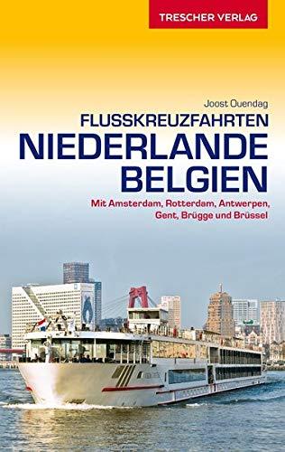Reiseführer Flusskreuzfahrten Niederlande und Belgien: Mit Amsterdam, Rotterdam, Antwerpen, Gent, Brügge und Brüssel (Trescher-Reiseführer)