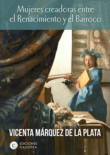 Mujeres creadoras entre el Renacimiento y el Barroco (Casiopea Historia) eBook: Márquez de la Plata, Vicenta: Amazon.es: Tienda Kindle