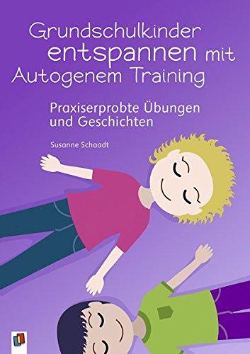 Grundschulkinder entspannen mit Autogenem Training: Praxiserprobte Übungen und Geschichten: Praxiserprobte bungen und Geschichten