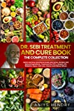 DR. SEBI TREATMENT and CURE. THE FINAL COLLECTION. 2 BOOK in ONE: Dr. Sebi reveals his revolutionary alkaline diet method and all the treatments for ... lupus, hair loss, cancer and kidney failure.