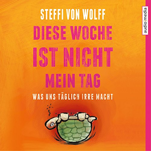 Diese Woche ist nicht mein Tag     Was uns täglich irre macht              Autor:                                                                                                                                 Steffi von Wolff                               Sprecher:                                                                                                                                 Steffi von Wolff                      Spieldauer: 4 Std. und 29 Min.     6 Bewertungen     Gesamt 4,5