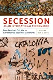 Secession as an International Phenomenon: From America's Civil War to Contemporary Separatist Movements (English Edition)