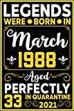 Legends were born in March 1988 Aged Perfectly 33 in Quarantine 2021: funny personolized journal notebook gift for those who celebrate thier 33rd ... awesome mom dad wife husband sister brother