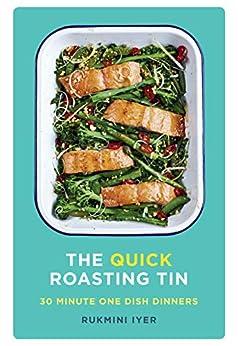The Quick Roasting Tin by [Rukmini Iyer]