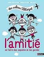 L'amitié - Se faire des copains et les garder - Les cahiers Filliozat - Dès 5 ans de Margot Fried-Filliozat