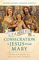 Family Consecration to Jesus Through Mary: 33-days of Preparation With Saint Louis Marie De Montfort