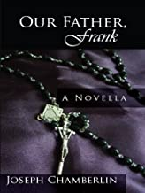 Our Father, Frank: the story of a priest, the woman he loved and the sons they left behind. A Novella by Joseph Chamberlin