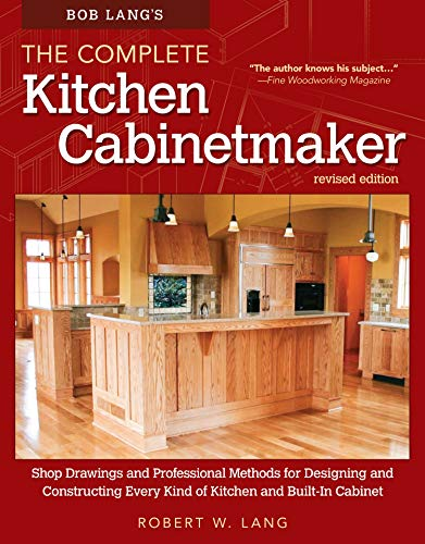 Bob Lang's The Complete Kitchen Cabinetmaker, Revised Edition: Shop Drawings and Professional Methods for Designing and Constructing Every Kind of Kitchen and Built-In Cabinet (Fox Chapel Publishing)
