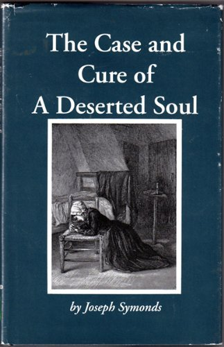 The Case and Cure of a Deserted Soul: Or a Treatise Concerning the Nature, Kinds, Degrees, Symptoms, Causes, Cures Of, and Mistakes About Spiritual Desertions
