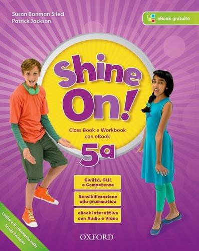 Shine on! Class book-Workbook. Per la Scuola elementare. Con e-book. Con espansione online. Con Libro: Practice (Vol. 5)