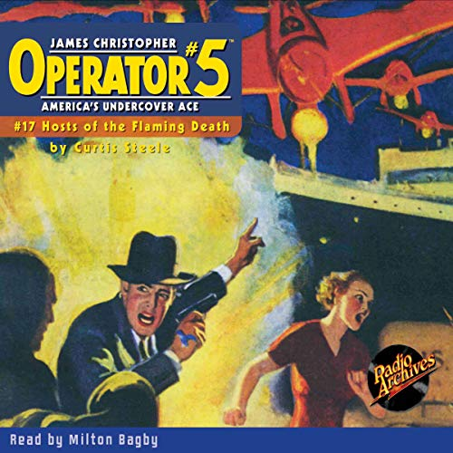 Operator #5 V17: Hosts of the Flaming Death                   By:                                                                                                                                 Curtis Steele                               Narrated by:                                                                                                                                 Milton Bagby                      Length: 5 hrs and 31 mins     Not rated yet     Overall 0.0