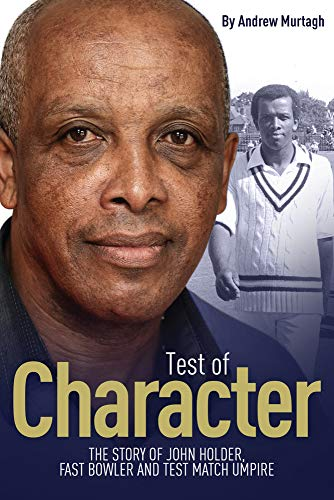 A Test of Character: The Story of John Holder, Fast Bowler and Test Match Umpire
