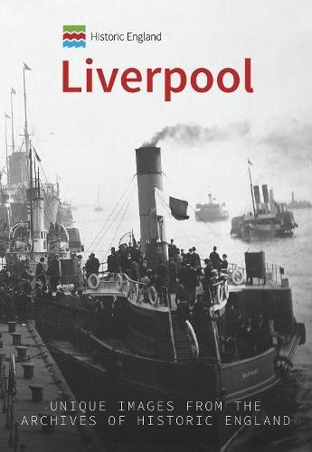 Historic England: Liverpool: Unique Images from the Archives of Historic England (Historic England Series)