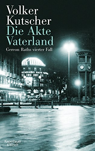 Die Akte Vaterland: Gereon Raths vierter Fall (Die Gereon-Rath-Romane 4)