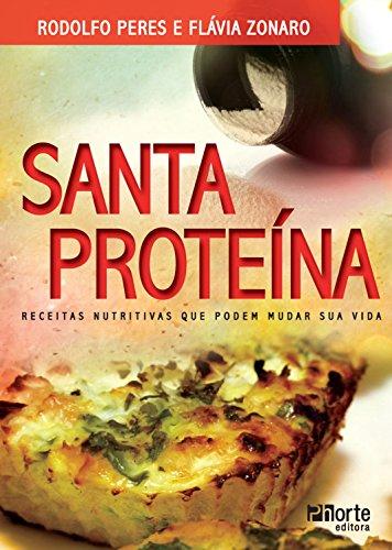 Santa proteína: Receitas nutritivas que podem mudar sua vida (Portuguese Edition)