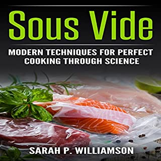 Sous Vide: Modern Techniques for Perfect Cooking Through Science audiobook cover art