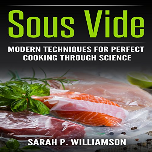 Sous Vide: Modern Techniques for Perfect Cooking Through Science Audiobook By Sarah P. Williamson cover art