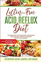 Lectin-Free Acid Reflux Diet: The Proven Diet For Heartburn, Indigestion and Bariatric Patients Following Weight Loss Surgery: With Kent McCabe, Emma Aqiyl, & Susan Frazier