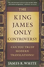 By James White - King James Only Controversy, The: Can You Trust Modern Translations? (Revised Edition) (5.2.2009)