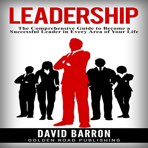Leadership: The Comprehensive Guide to Become a Successful Leader in Every Area of Your Life audiobook cover art