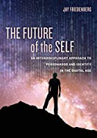 The Future of the Self: An Interdisciplinary Approach to Personhood and Identity in the Digital Age