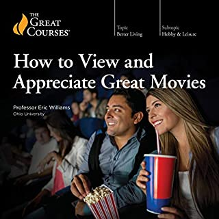 How to View and Appreciate Great Movies                   By:                                                                                                                                 Eric Williams,                                                                                        The Great Courses                               Narrated by:                                                                                                                                 Eric Williams                      Length: 12 hrs and 55 mins     1 rating     Overall 5.0