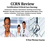 CCRN Critical Care Nurses CCRN Certification for Adult, Pediatric and Neonatal Critical Care Nurses Review Course
