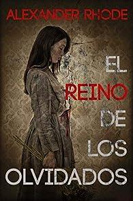 El reino de los olvidados: La novela que los amantes del thriller estaban esperando par Alexander Rhode