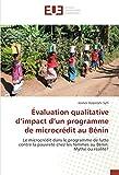 Évaluation qualitative d'impact d'un programme de microcrédit au Bénin: Le microcrédit dans le programme de lutte contre la pauvreté chez les femmes au Bénin: Mythe ou réalité?
