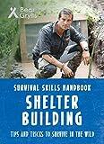 Grylls, B: Bear Grylls Survival Skills: Shelter Building