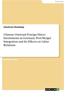 Chinese Outward Foreign Direct Investments in Germany. Post-Merger Integration and Its Effects on Labor Relations