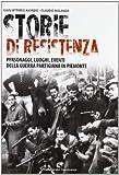 Storie di resistenza. Personaggi, luoghi, eventi della guerra partigiana in Piemonte
