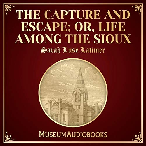 The Capture and Escape; or, Life among the Sioux cover art