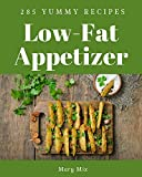 285 Yummy Low-Fat Appetizer Recipes: A Yummy Low-Fat Appetizer Cookbook You Will Love (English...
