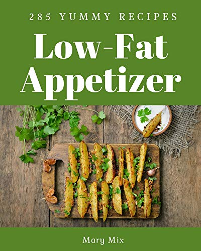 285 Yummy Low-Fat Appetizer Recipes: A Yummy Low-Fat