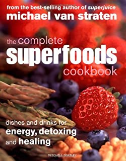 The Complete Superfoods Cookbook: Dishes and Drinks for Energy, Detoxing and Healing by Michael van Straten (2007-01-18)
