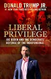 Liberal Privilege : Joe Biden And The Democrats\ Defense Of The Indefensible