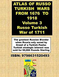 ATLAS OF RUSSO TURKISH WARS FROM 1676 TO 1918 Volume 3 Russo Turkish War of 1711: The greatest Russian Blunder when Russia...